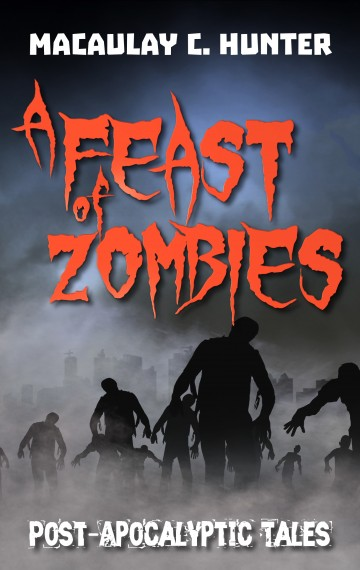 A Feast of Zombies: Post-Apocalyptic Tales